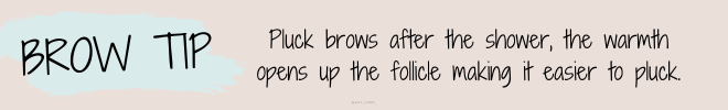 Brow Tip Pluck brows after the shower, the warmth opens up the follicle making it easier to pluck.